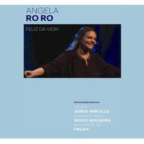 Cd Feliz Da Vida - Angela Roro - Lacrado