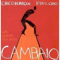 Chico Buarque E Edu Lobo, Cd Cambaio- Gal Costa, Zizi Possi