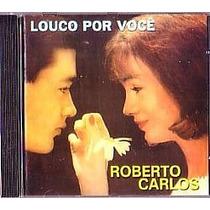 Cd Roberto Carlos - Louco Por Voce (+12 Bonus) (usado/otimo)