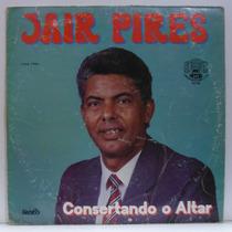 Lp Jair Pires - Consertando O Altar - Rde