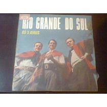 Lp Os 3 Xirus - Rio Grande Do Sul. 1967. Ótimo Estado.