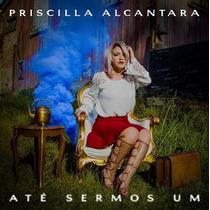 Cd - Priscilla Alcantara - Até Sermos Um - 100% Original