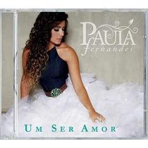 Paula Fernandes - Um Ser Amor -cd Original Novo Lacrado Raro