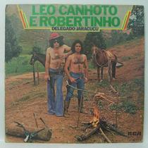 Lp Leo Canhoto E Robertinho - Delegado Jaracuçú - 1977 - Rca