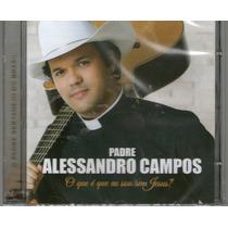 Cd Padre Alessandro Campos - O Que É Que Eu Sou Sem Jesus***