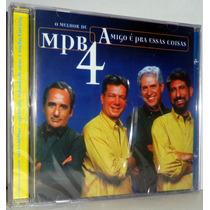 Cd Mpb4 - Amigo É Pra Essas Coisas - O Melhor De Mpb4