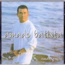 Cd Amado Batista - Amar, Amar - Novo***