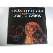 Romanticos De Cuba - Sucessos De Roberto Carlos R$5,00 G24