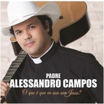 O Que É Que Eu Sou Sem Jesus Cd Padre Alessandro Campos