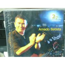 Amado Batistaé O Show Duplo-novo-lacrado-frete Grátis!!!