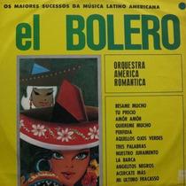Lp Orquestra America Romantica - El Bolero - O Vinil Raro