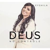 Cd Eyshila - Deus No Controle [original]
