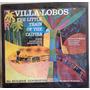 Lp Vinil - Villa-lobos , The Train Of The Caipira - Raro