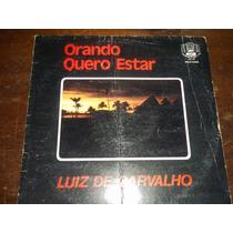 Lp Vinil Gospel Luiz De Carvalho Orando Quero Estar Evangél.