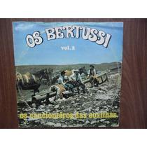 Lp Os Bertussi - Os Cancioneiros Das Coxilhas Vol. 2 Usado