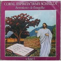 Lp Coral Espirita Irmã Scheilla Vol.1 (seresteiro Do Evangel
