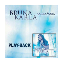 Bruna Karla - Cd - Como Águia - Playback - Original