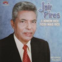 Cd Jair Pires - O Homem Rico Ficou Mais Rico * Original
