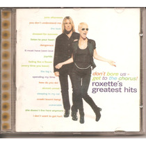 Cd Roxette - Don´t Bore Us Get To The Chorus: Greatest Hits