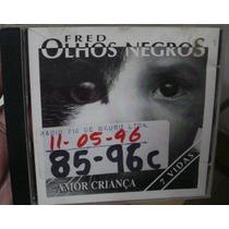 Cd Fred - Olhos Negros 7 Vidas - Amor Criança Frete Gratis