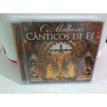 Cd Cânticos De Fé @ Os Melhores --lacrado-- Frete Grátis