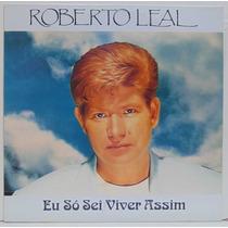 Lp Roberto Leal - Eu Só Sei Viver Assim - 1994 - Rge
