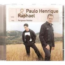Cd Paulo Henrique & Raphael - Perigosas Paixõ Frete Gratis