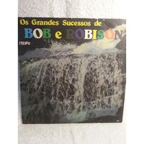Lp Sertanejo: Bob E Robison, Grandes Sucessos - Frete Grátis