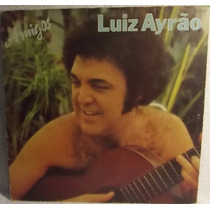 Lp Samba Pagode: Luiz Ayrão - Amigos - 1979 - Frete Grátis