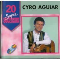 Cd Lacrado Cyro Aguiar 20 Super Sucessos