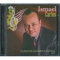 Cd Ismael Carlos - Clássicos Da Harpa E Outros - Vol 2