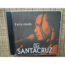 Cd Santa Cruz / Felicidade