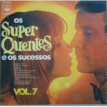 Lp (055) Coletâneas - Os Super Quentes E Os Sucessos Vol. 7