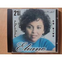Eliane- Cd 21 Anos Simplesmente/ Ao Vivo- 2004- Zerado!