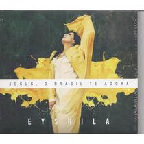 Eyshila - Cd Jesus O Brasil Te Adora - Lacrado