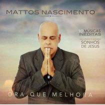 Cd Mattos Nascimento Ora Que Melhora C/ Play-back * Lacrado