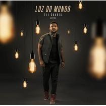 Cd Eli Soares - Luz Do Mundo / 100% Original