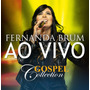 Gospel Collection Ao Vivo Fernanda Brum - Cd Mk Music