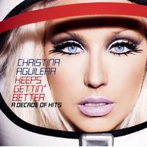 Cd Lacrado Christina Aguilera Keeps Gettin Better A Decade O