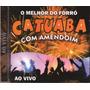 Cd O Melhor Do Forró Catuaba Com Amedoim Original + Frete Gr