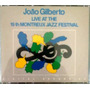 João Gilberto - Live At Montreux Jazz Festival - Cd Duplo