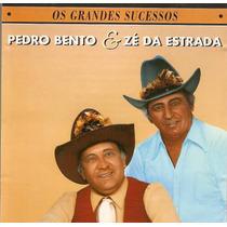 Cd Pedro Bento E Zé Da Estrada - Sucessos - Semi Novo***