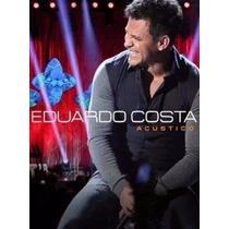 Dvd Eduardo Costa - Acústico - Original E Lacrado