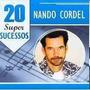 Cd Nando Cordel 20 Super Sucessos Novo Lacrado