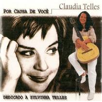 Cd Claudia Telles - Por Causa De Você (para Sylvinha Telles)