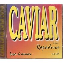Cd Caviar Com Rapadura - Isso É Amor Vol. 8 - Novo***