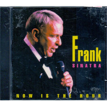 Cd Frank Sinatra - Now Is The Hour - Novo***