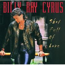 Cd - Billy Ray Cyrus - Shot Full Of Love - Lacrado