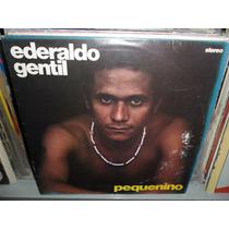 Lp Ederaldo Gentil Pequenino Frete 28,00 R$