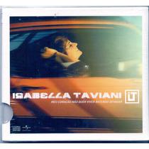 Cd Isabella Taviani - Meu Coração Não Quer Viver Batendo